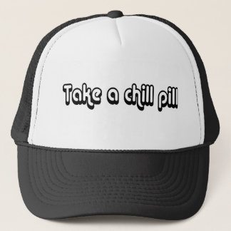 80's catch phase take a chill pill on a hat