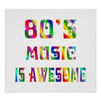 80s Music is Awsome Poster