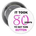 80th Birthday Gag Gifts Button - Funny