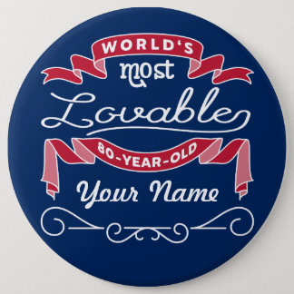 80th Birthday World's Most Lovable 80-Year-Old 6 Inch Round Button