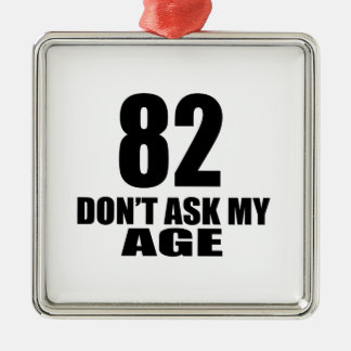 82 Do Not Ask My Age Birthday Designs Metal Ornament