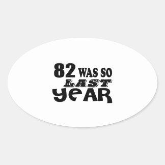 82 So Was So Last Year Birthday Designs Oval Sticker