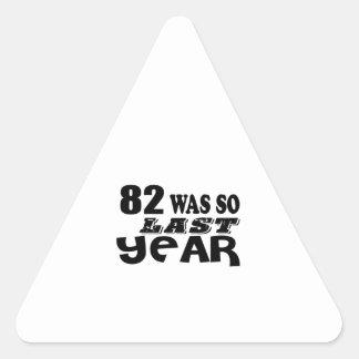 82 So Was So Last Year Birthday Designs Triangle Sticker
