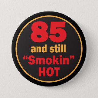 85 and Smokin Hot | 85th Birthday 3 Inch Round Button