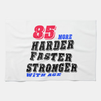 85 More Harder Faster Stronger With Age Kitchen Towel