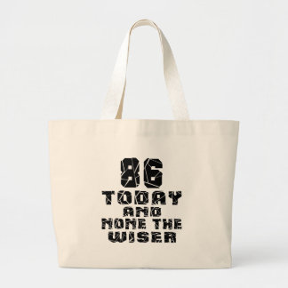 86 Today And None The Wiser Large Tote Bag