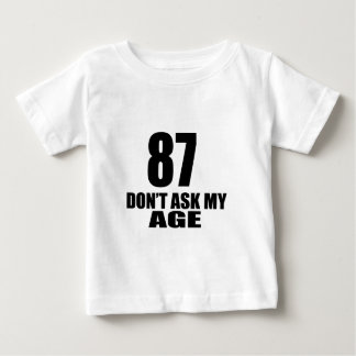 87 Do Not Ask My Age Birthday Designs Baby T-Shirt