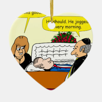 898 He looks good funeral cartoon Ceramic Heart Ornament