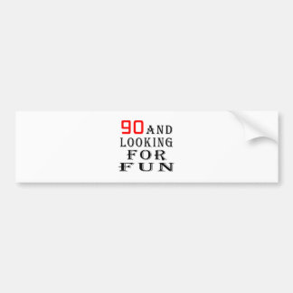 90 and looking for fun birthday designs bumper sticker