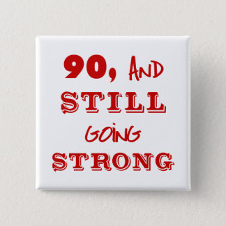 90 And Still Going Strong 2 Inch Square Button