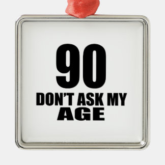90 Do Not Ask My Age Birthday Designs Metal Ornament