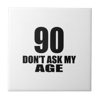 90 Do Not Ask My Age Birthday Designs Tile