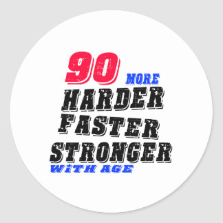 90 More Harder Faster Stronger With Age Classic Round Sticker