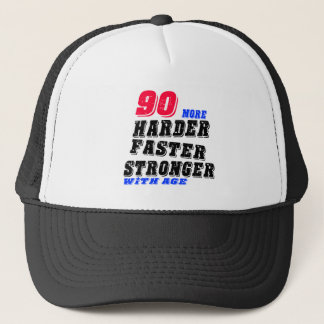 90 More Harder Faster Stronger With Age Trucker Hat