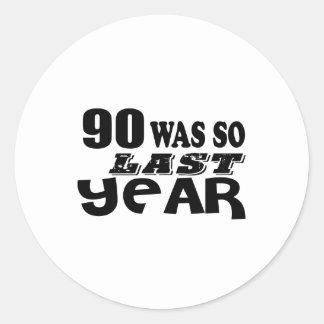 90 So Was So Last Year Birthday Designs Classic Round Sticker