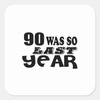90 So Was So Last Year Birthday Designs Square Sticker