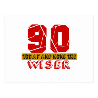 90 Today And None The Wiser Postcard