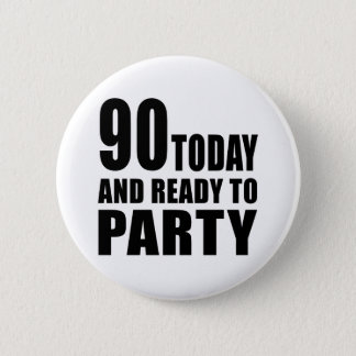 90 TODAY AND READY TO PARTY 2 INCH ROUND BUTTON