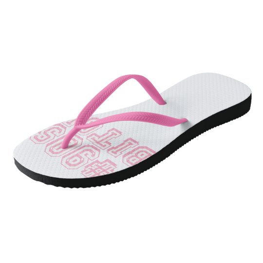 #90SBITCH FLIP-FLOP MAKE PEOPLE REGRET THEY'RE OLD FLIP FLOPS