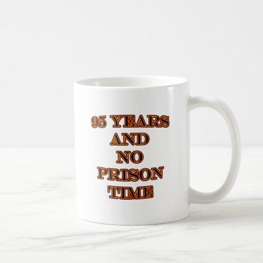 95 and no prison time coffee mug