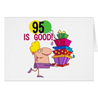 95 is Good Birthday Tshirts and Gifts Card