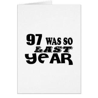 97 So Was So Last Year Birthday Designs Card