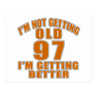97AI AM  NOT GETTING OLD 97 I AM GETTING BETTER POSTCARD