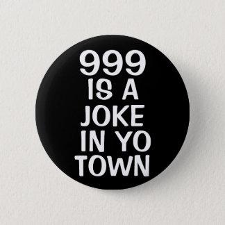 999 IS A JOKE 2 INCH ROUND BUTTON