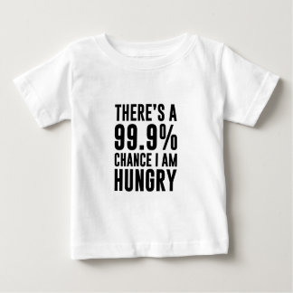 99.9 Chance I'm Hungry Baby T-Shirt
