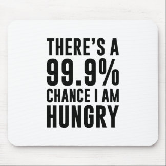 99.9 Chance I'm Hungry Mouse Pad