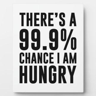 99.9 Chance I'm Hungry Plaque