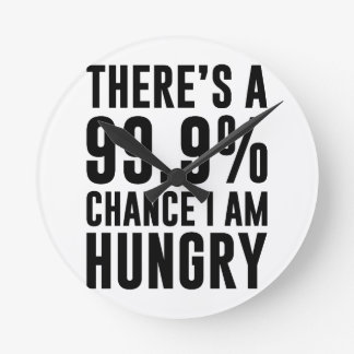 99.9 Chance I'm Hungry Round Clock