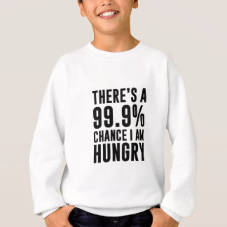 99.9 Chance I'm Hungry Sweatshirt