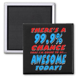 99.9% GOING TO BE AWESOME (wht) Magnet