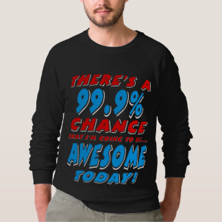 99.9% GOING TO BE AWESOME (wht) Sweatshirt