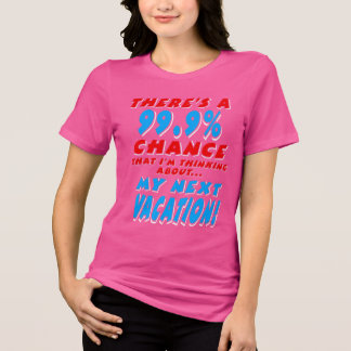 99.9% NEXT VACATION (wht) T-Shirt