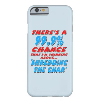 99.9% SHREDDING THE GNAR (blk) Barely There iPhone 6 Case