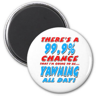 99.9% YAWNING ALL DAY (blk) 2 Inch Round Magnet