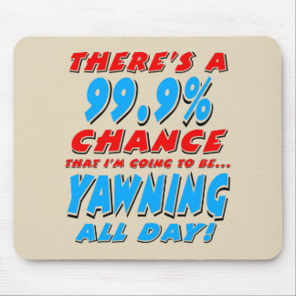 99.9% YAWNING ALL DAY (blk) Mouse Pad