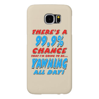 99.9% YAWNING ALL DAY (blk) Samsung Galaxy S6 Case