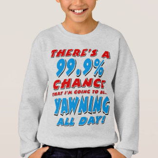99.9% YAWNING ALL DAY (blk) Sweatshirt