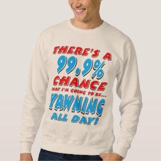 99.9% YAWNING ALL DAY (blk) Sweatshirt