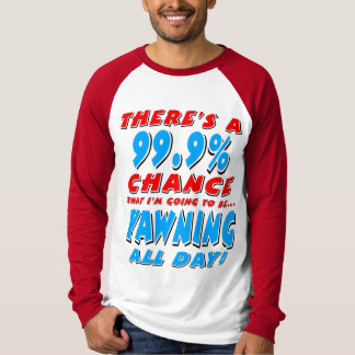 99.9% YAWNING ALL DAY (blk) T-Shirt
