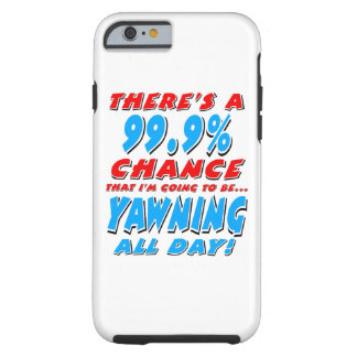 99.9% YAWNING ALL DAY (blk) Tough iPhone 6 Case