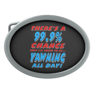 99.9% YAWNING ALL DAY (wht) Belt Buckle
