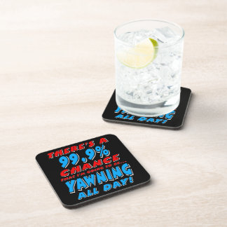99.9% YAWNING ALL DAY (wht) Coaster