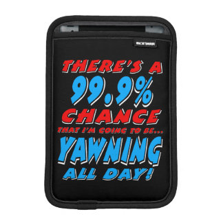 99.9% YAWNING ALL DAY (wht) iPad Mini Sleeve
