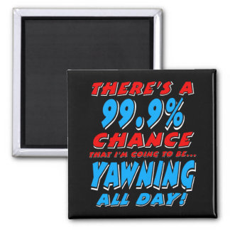 99.9% YAWNING ALL DAY (wht) Square Magnet