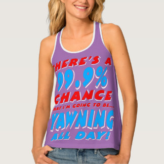 99.9% YAWNING ALL DAY (wht) Tank Top