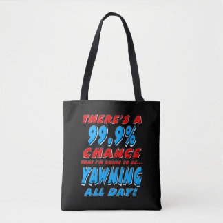 99.9% YAWNING ALL DAY (wht) Tote Bag